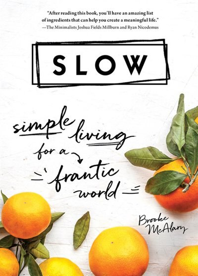 Slow: Simple Living For A Frantic World de Brooke Mcalary