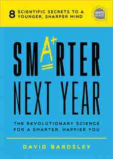Smarter Next Year: The Revolutionary Science For A Smarter, Happier You by David Bardsley