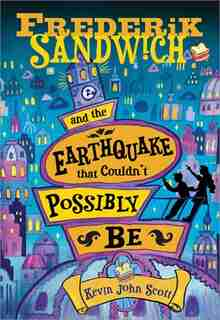 Frederik Sandwich And The Earthquake That Couldn't Possibly Be by Kevin John Scott