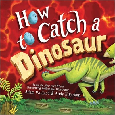 How To Catch A Dinosaur by Adam Wallace
