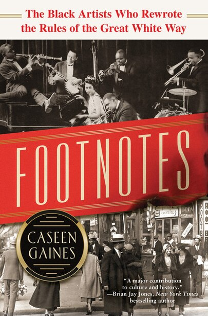 Footnotes: The Black Artists Who Rewrote The Rules Of The Great White Way by Caseen Gaines