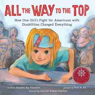 All The Way To The Top: How One Girl's Fight For Americans With Disabilities Changed Everything by Annette Bay Pimentel