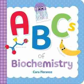 Abcs Of Biochemistry by Cara Florance