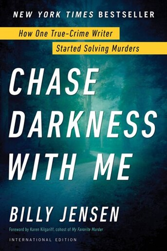 Chase Darkness With Me: How One True-Crime Writer Started Solving Murders by Billy Jensen