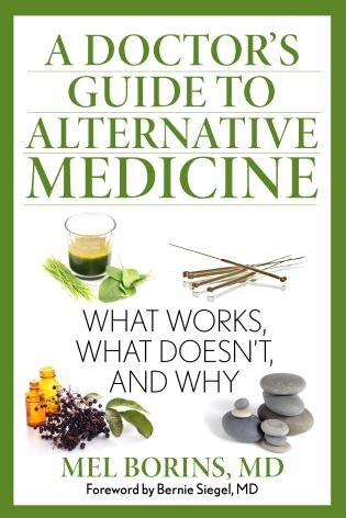 A Doctor's Guide To Alternative Medicine: What Works, What Doesn't, And Why by Mel Borins