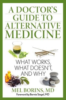 Book A Doctor's Guide To Alternative Medicine: What Works, What Doesn't, And Why by Mel Borins