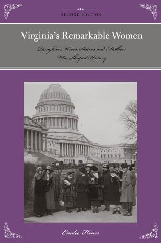 Virginia's Remarkable Women: Daughters, Wives, Sisters, And Mothers Who Shaped History by Emilee Hines