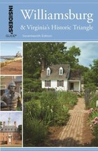 Insiders' Guide® To Williamsburg: And Virginia's Historic Triangle