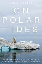On Polar Tides: Paddling And Surviving The Coast Of Northern Labrador