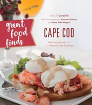 Book Great Food Finds Cape Cod: Delicious Food From The Region's Top Eateries by John F. Carafoli