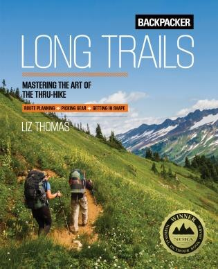 Backpacker Long Trails: Mastering The Art Of The Thru-hike by Backpacker Magazine