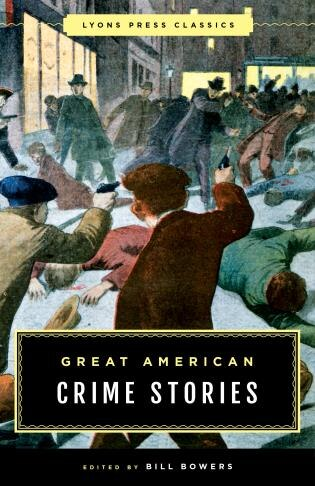 Great American Crime Stories: Lyons Press Classics by Bill Bowers