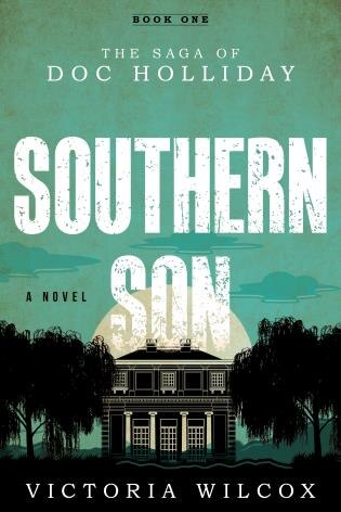 Southern Son: The Saga Of Doc Holliday by Victoria Wilcox