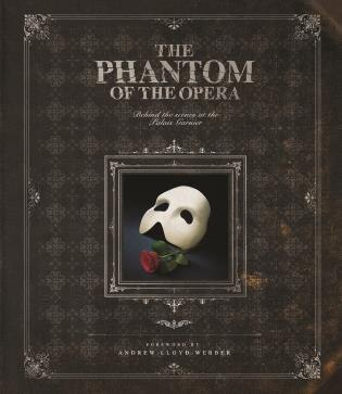 The Phantom Of The Opera: Behind The Scenes At The Palais Garnier by Andrew Lloyd Webber