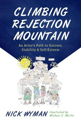 Climbing Rejection Mountain: An Actor's Path To Success, Stability, And Self-esteem by Nick Wyman