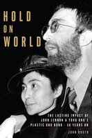 Hold On World: The Lasting Impact Of John Lennon & Yoko Ono's Plastic Ono Band, 50 Years On
