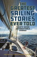 The Greatest Sailing Stories Ever Told: Twenty-seven Unforgettable Stories
