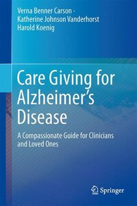 Care Giving for Alzheimer's Disease: A Compassionate Guide for Clinicians and Loved Ones