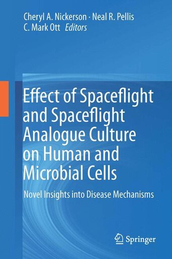 Effect of Spaceflight and Spaceflight Analogue Culture on Human and Microbial Cells: Novel Insights Into Disease Mechanisms by Cheryl A. Nickerson