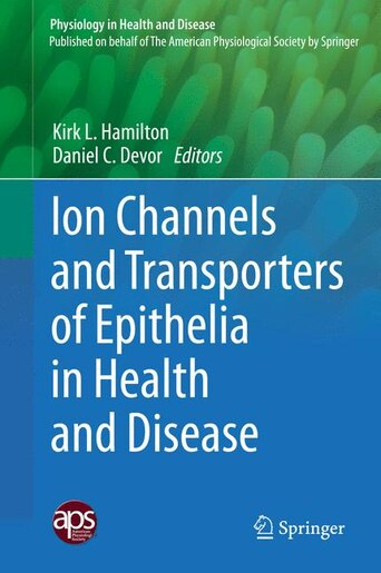 Ion Channels and Transporters of Epithelia in Health and Disease by Kirk L. Hamilton