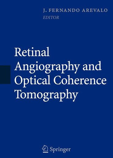 Retinal Angiography And Optical Coherence Tomography by J. Fernando Arévalo