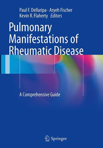 Pulmonary Manifestations Of Rheumatic Disease: A Comprehensive Guide by Paul F. Dellaripa