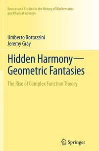 Hidden Harmony-geometric Fantasies: The Rise Of Complex Function Theory