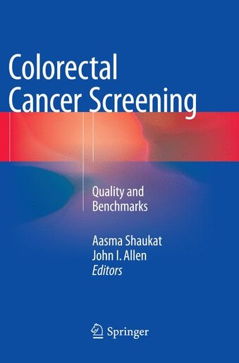 Colorectal Cancer Screening: Quality And Benchmarks by Aasma Shaukat