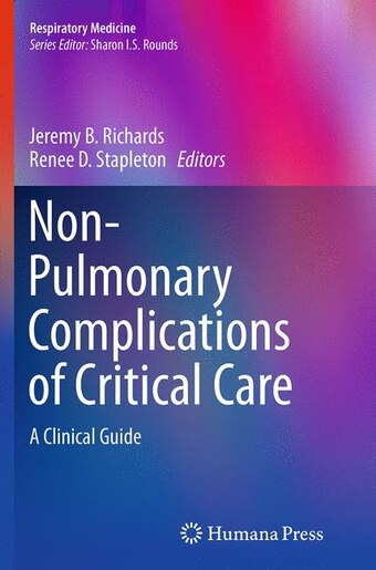 Non-pulmonary Complications Of Critical Care: A Clinical Guide by Jeremy B. Richards