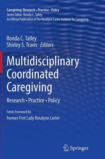 Multidisciplinary Coordinated Caregiving: Research - Practice - Policy by Ronda C. Talley
