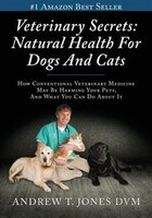 Veterinary Secrets: Natural Health for Dogs and Cats.