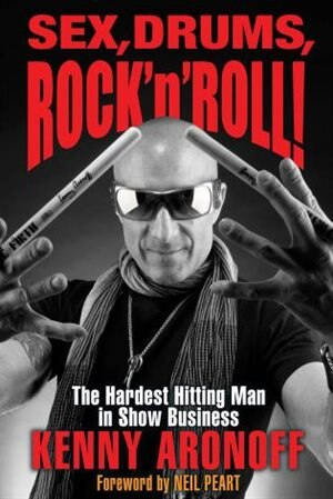 Sex, Drums, Rock 'n' Roll!: The Hardest Hitting Man In Show Business by Kenny Aronoff