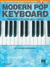 Modern Pop Keyboard - The Complete Guide With Audio: Hal Leonard Keyboard Style Series