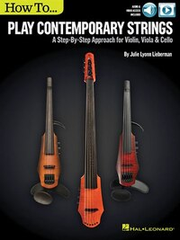 How To Play Contemporary Strings: A Step-by-step Approach For Violin, Viola & Cello