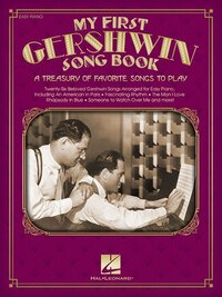 My First Gershwin Song Book: A Treasury Of Favorite Songs To Play