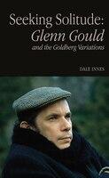 Seeking Solitude: Glenn Gould And The Goldberg Variations