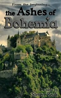 The Ashes of Bohemia by Steven L Reak