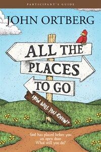 All The Places To Go . . . How Will You Know? Participant's Guide: God Has Placed Before You An…