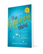 The Happiness Dare: Pursuing Your Hearts Deepest, Holiest, And Most Vulnerable Desire