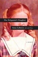 The Polygamist's Daughter: A Memoir