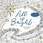 All Is Bright: A Devotional Journey To Color Your Way To Christmas