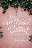It's All Under Control: A Journey Of Letting Go, Hanging On, And Finding A Peace You Almost Forgot…