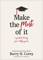 Make The Most Of It: A Guide To Loving Your College Years