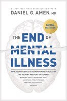 The End Of Mental Illness: How Neuroscience Is Transforming Psychiatry And Helping Prevent Or…