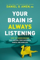 Your Brain Is Always Listening - Itp: Tame The Hidden Dragons That Control Your Happiness, Habits…