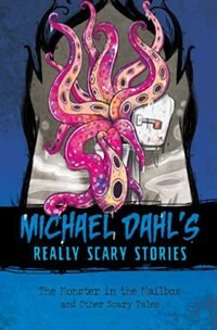 The Monster in the Mailbox: And Other Scary Tales by Michael Dahl