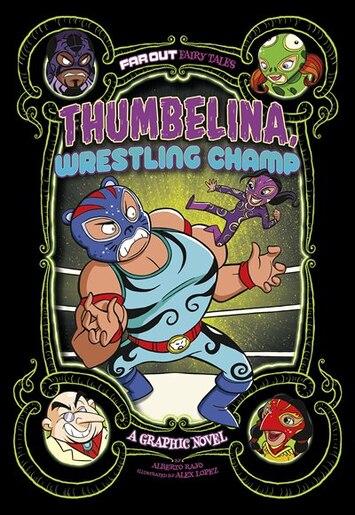 Thumbelina, Wrestling Champ: A Graphic Novel by Alberto Rayo