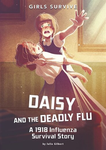 Daisy and the Deadly Flu: A 1918 Influenza Survival Story by Julie Kathleen Gilbert