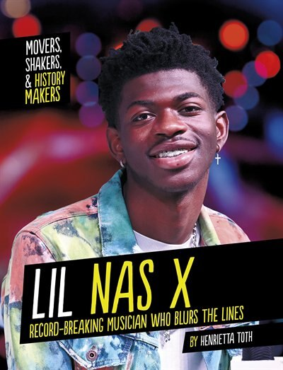 Lil Nas X: Record-breaking Musician Who Blurs The Lines by Henrietta Toth