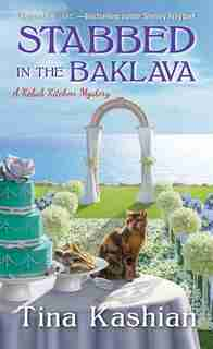 Stabbed In The Baklava by Tina Kashian